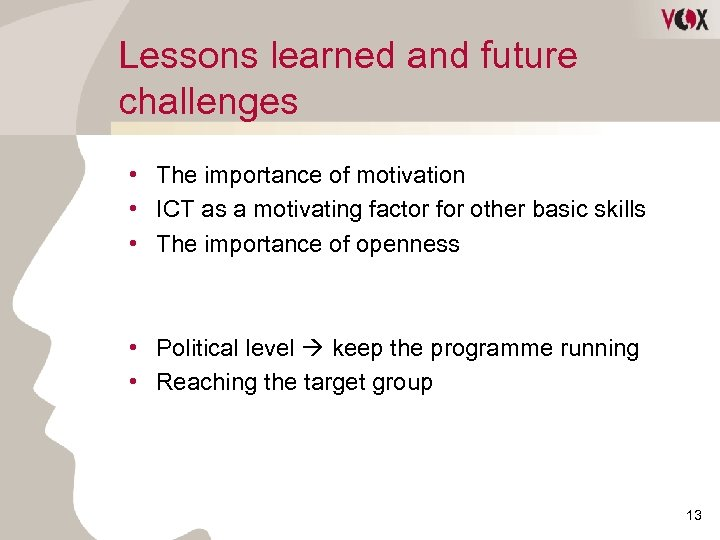 Lessons learned and future challenges • The importance of motivation • ICT as a