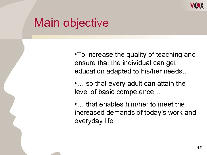 Main objective • To increase the quality of teaching and ensure that the individual