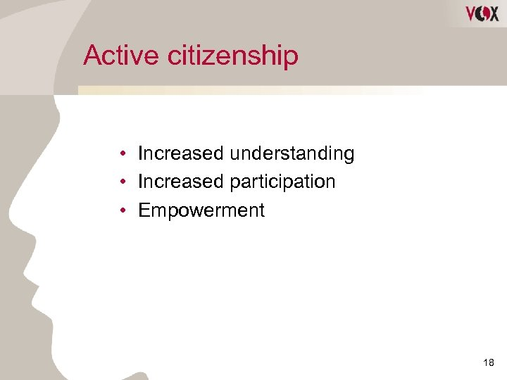 Active citizenship • Increased understanding • Increased participation • Empowerment 18