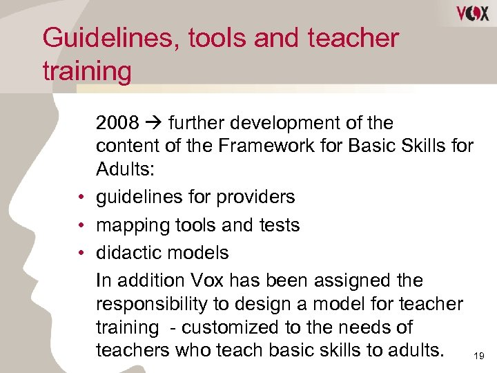 Guidelines, tools and teacher training 2008 further development of the content of the Framework