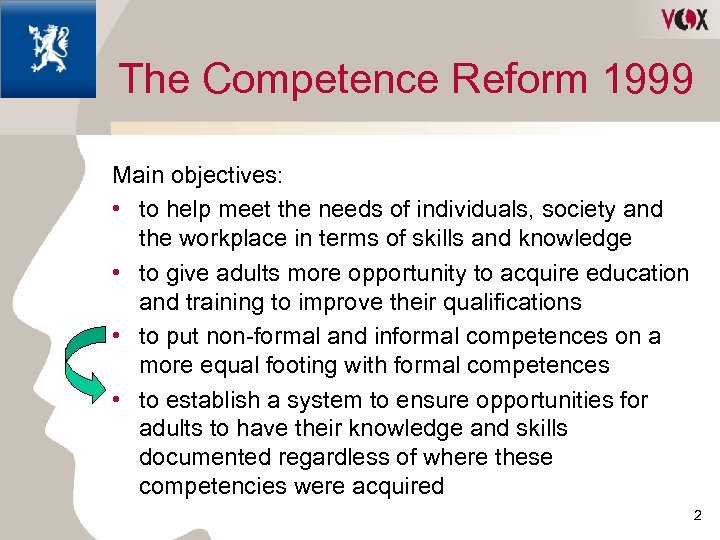 The Competence Reform 1999 Main objectives: • to help meet the needs of individuals,