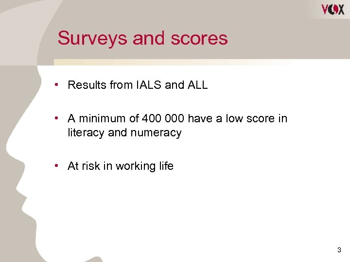 Surveys and scores • Results from IALS and ALL • A minimum of 400