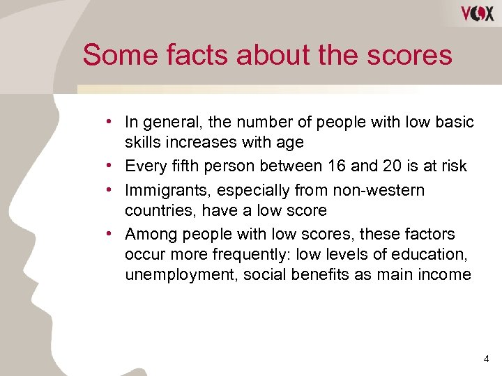 Some facts about the scores • In general, the number of people with low