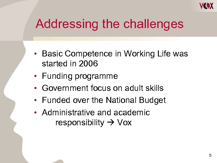Addressing the challenges • Basic Competence in Working Life was started in 2006 •