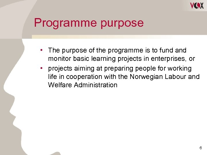Programme purpose • The purpose of the programme is to fund and monitor basic