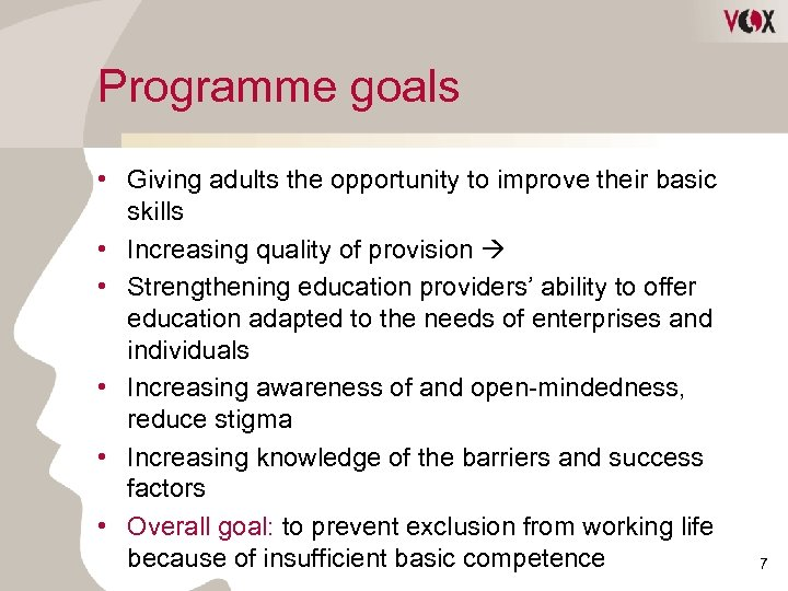 Programme goals • Giving adults the opportunity to improve their basic skills • Increasing