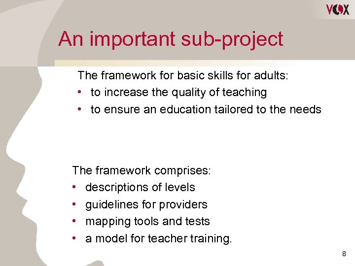 An important sub-project The framework for basic skills for adults: • to increase the