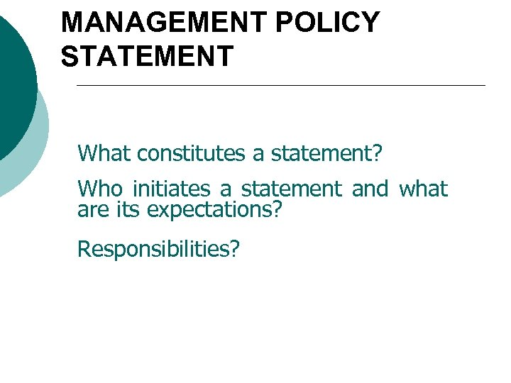 MANAGEMENT POLICY STATEMENT What constitutes a statement? Who initiates a statement and what are