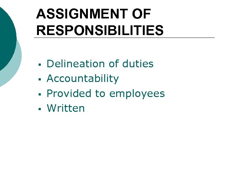 ASSIGNMENT OF RESPONSIBILITIES § § Delineation of duties Accountability Provided to employees Written