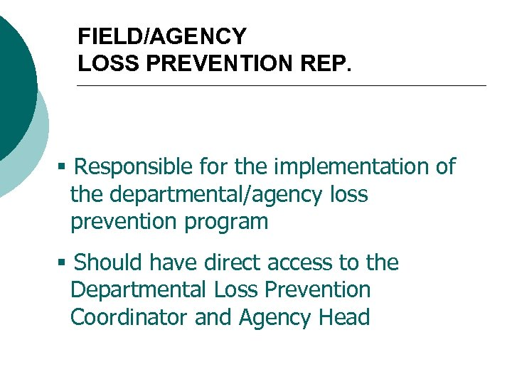 FIELD/AGENCY LOSS PREVENTION REP. § Responsible for the implementation of the departmental/agency loss prevention