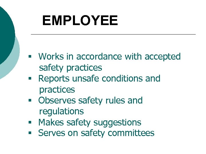 EMPLOYEE § Works in accordance with accepted safety practices § Reports unsafe conditions and
