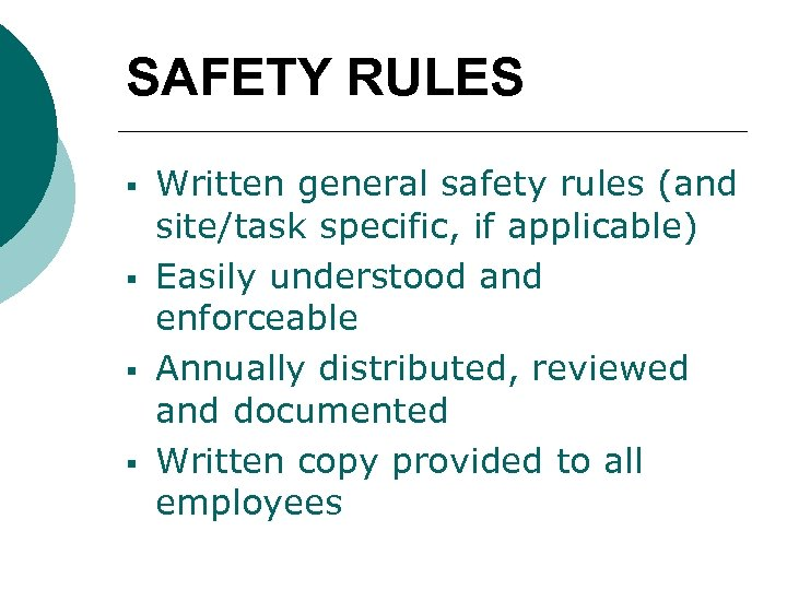 SAFETY RULES § § Written general safety rules (and site/task specific, if applicable) Easily