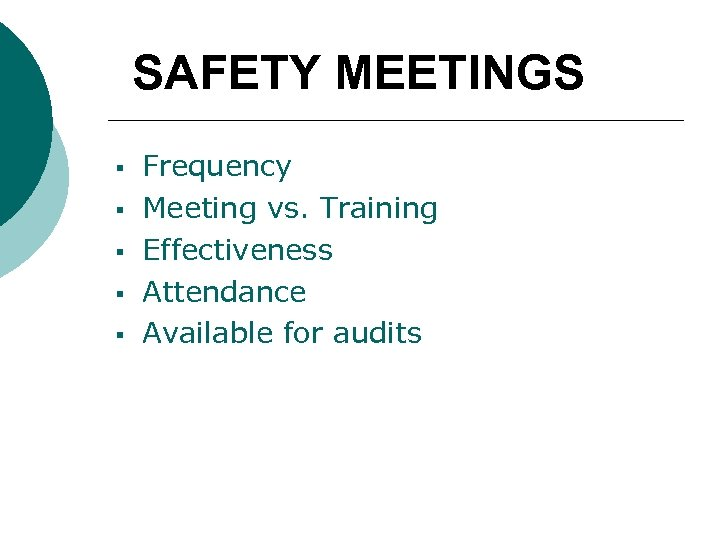 SAFETY MEETINGS § § § Frequency Meeting vs. Training Effectiveness Attendance Available for audits