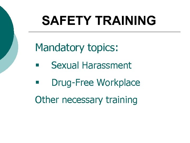 SAFETY TRAINING Mandatory topics: § Sexual Harassment § Drug-Free Workplace Other necessary training