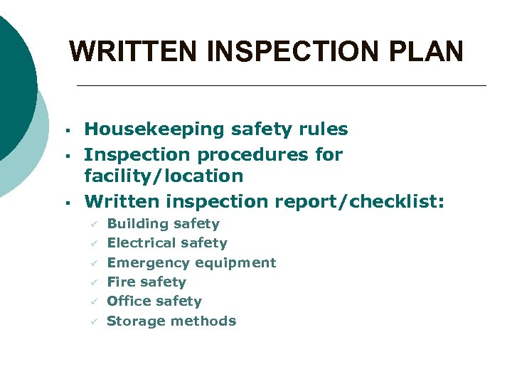 WRITTEN INSPECTION PLAN § § § Housekeeping safety rules Inspection procedures for facility/location Written