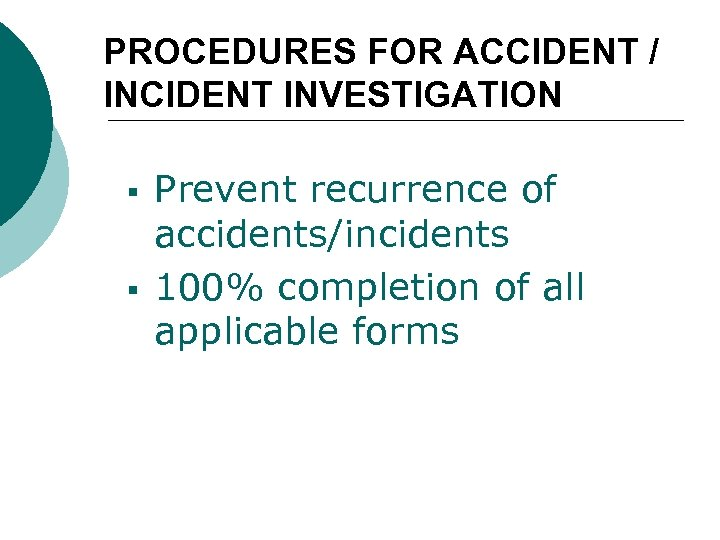 PROCEDURES FOR ACCIDENT / INCIDENT INVESTIGATION § § Prevent recurrence of accidents/incidents 100% completion