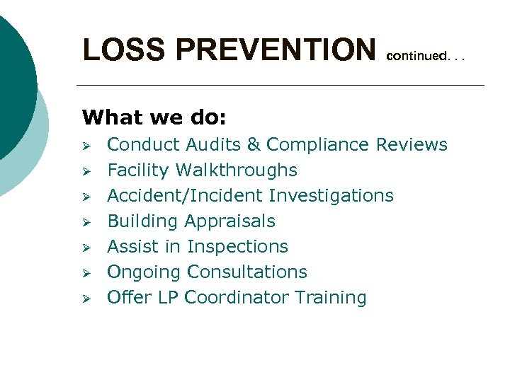 LOSS PREVENTION continued. . . What we do: Ø Ø Ø Ø Conduct Audits