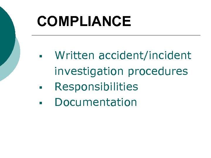 COMPLIANCE § § § Written accident/incident investigation procedures Responsibilities Documentation