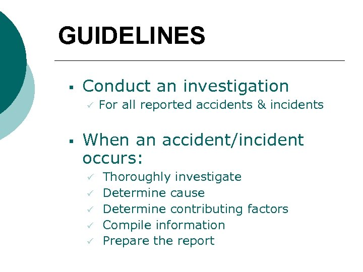 GUIDELINES § Conduct an investigation ü § For all reported accidents & incidents When