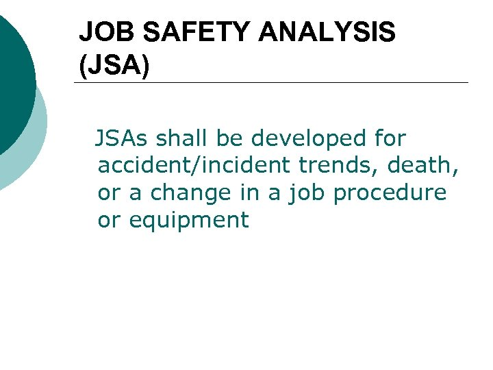 JOB SAFETY ANALYSIS (JSA) JSAs shall be developed for accident/incident trends, death, or a