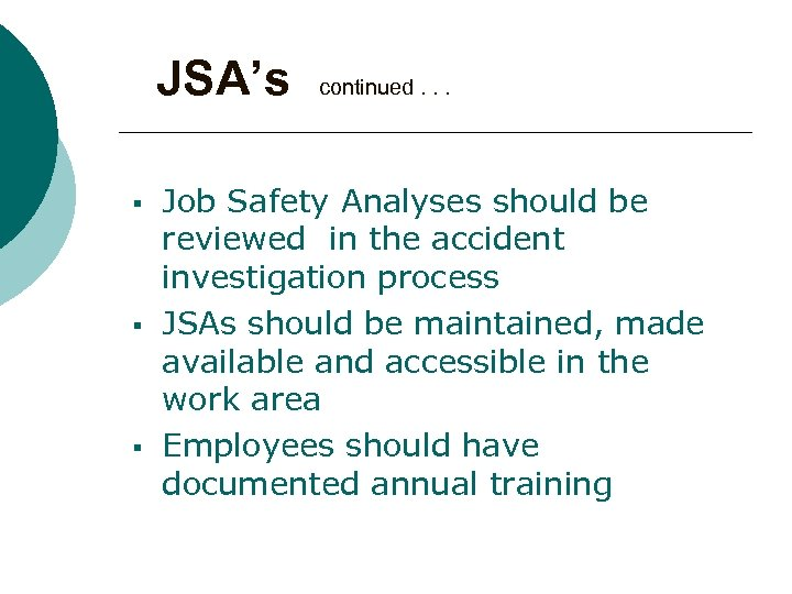 JSA's § § § continued. . . Job Safety Analyses should be reviewed in