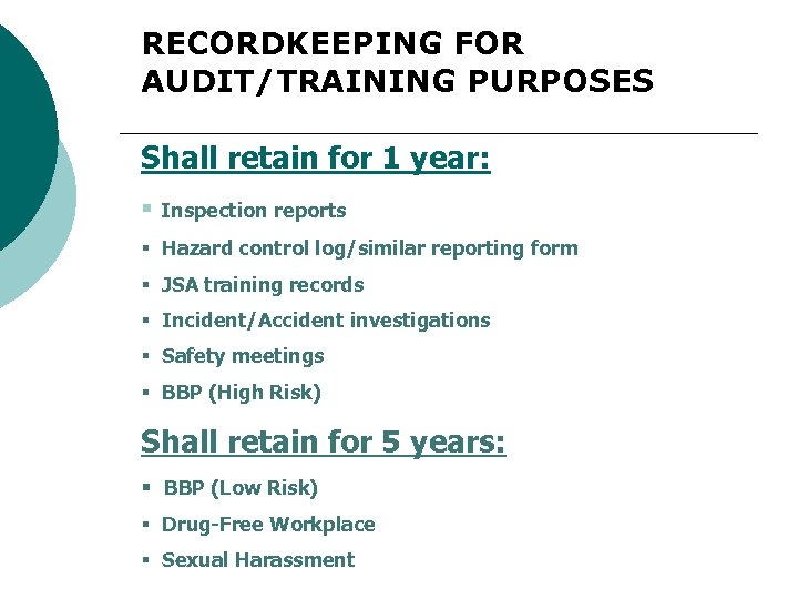 RECORDKEEPING FOR AUDIT/TRAINING PURPOSES Shall retain for 1 year: § Inspection reports § Hazard