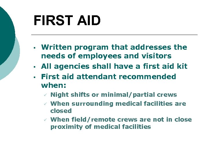 FIRST AID § § § Written program that addresses the needs of employees and