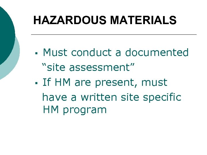 """HAZARDOUS MATERIALS § § Must conduct a documented """"site assessment"""" If HM are present,"""