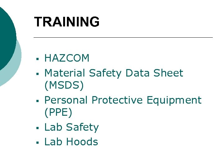 TRAINING § § § HAZCOM Material Safety Data Sheet (MSDS) Personal Protective Equipment (PPE)
