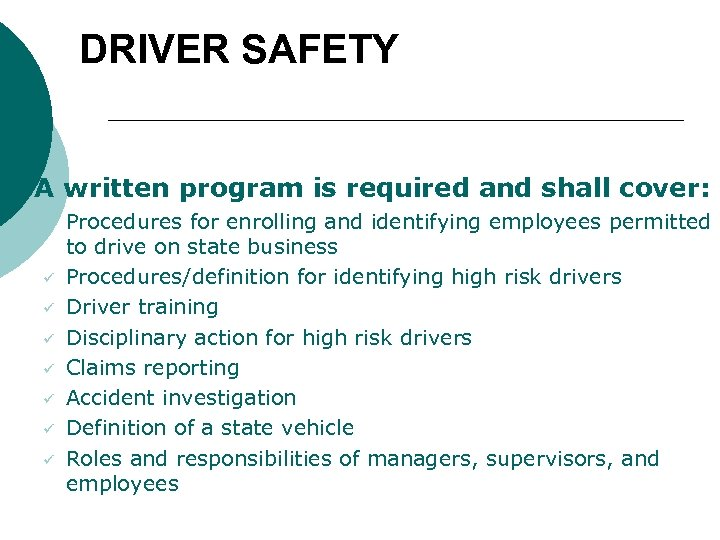 DRIVER SAFETY § A written program is required and shall cover: ü ü ü