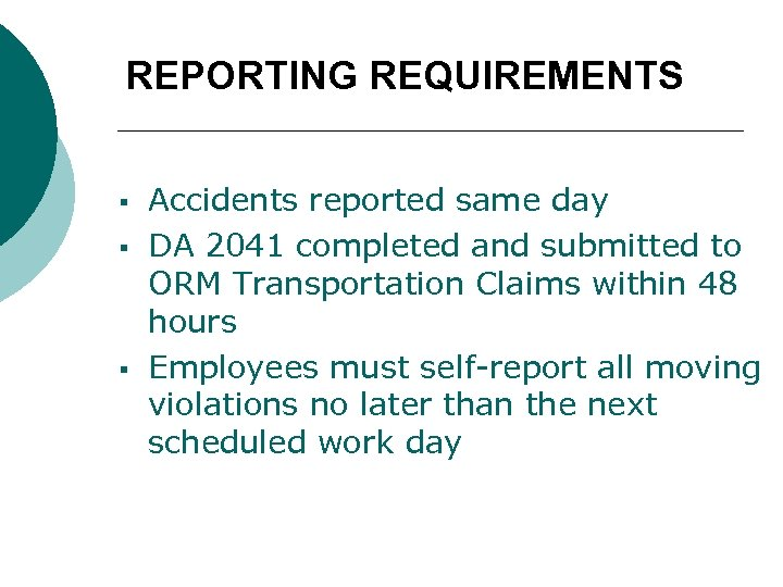 REPORTING REQUIREMENTS § § § Accidents reported same day DA 2041 completed and submitted