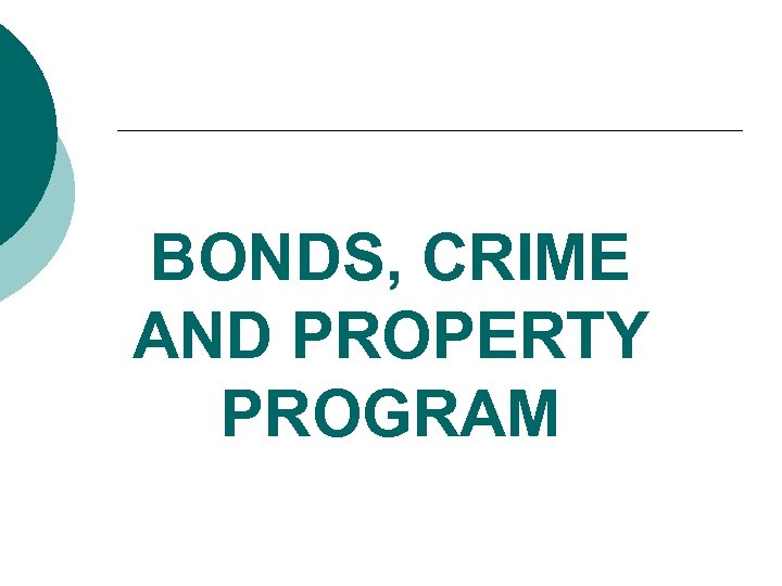 BONDS, CRIME AND PROPERTY PROGRAM