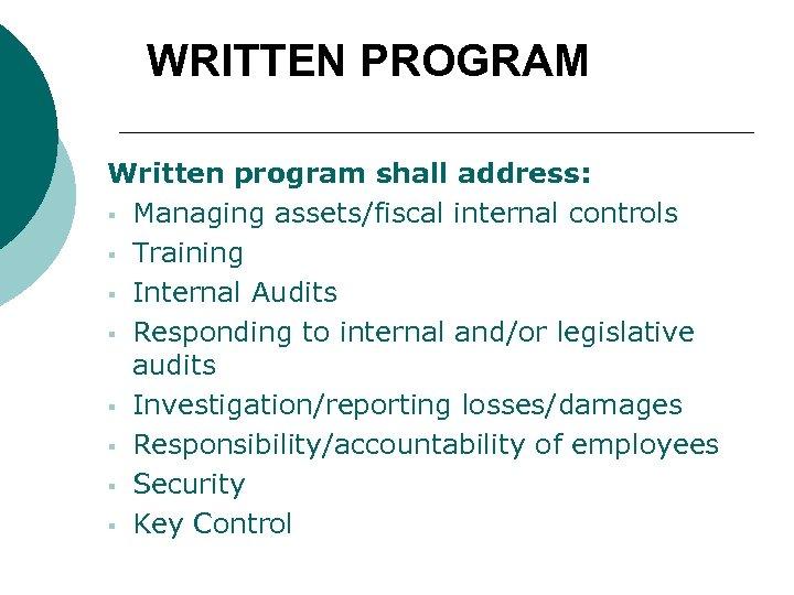 WRITTEN PROGRAM Written program shall address: § Managing assets/fiscal internal controls § Training §