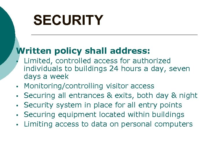 SECURITY Written policy shall address: § § § Limited, controlled access for authorized individuals