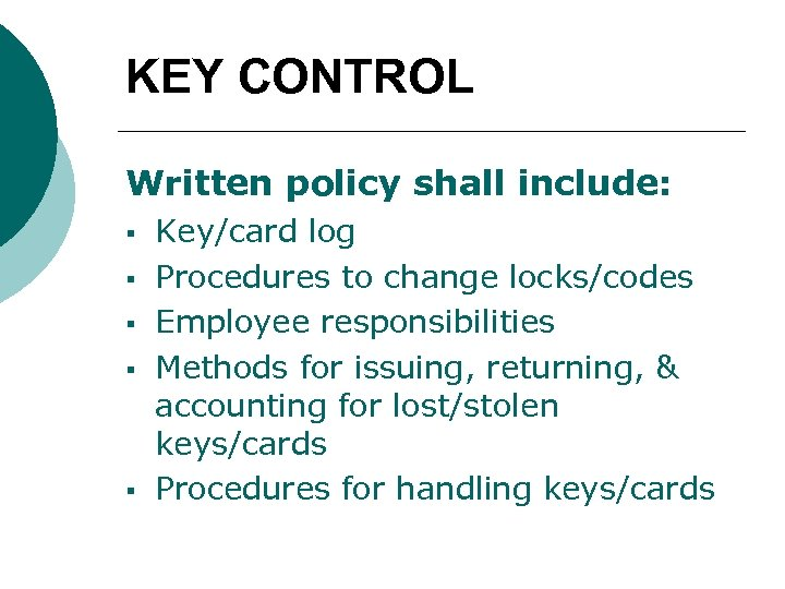 KEY CONTROL Written policy shall include: § § § Key/card log Procedures to change