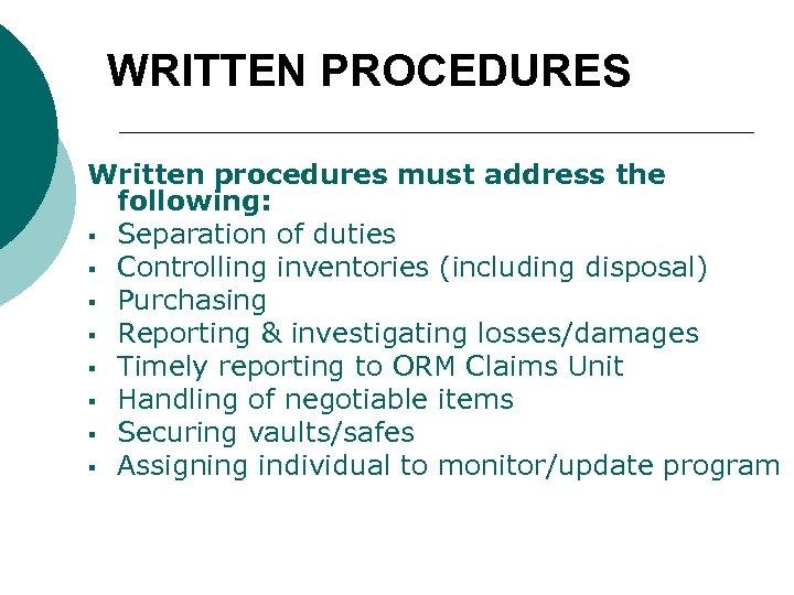 WRITTEN PROCEDURES Written procedures must address the following: § Separation of duties § Controlling