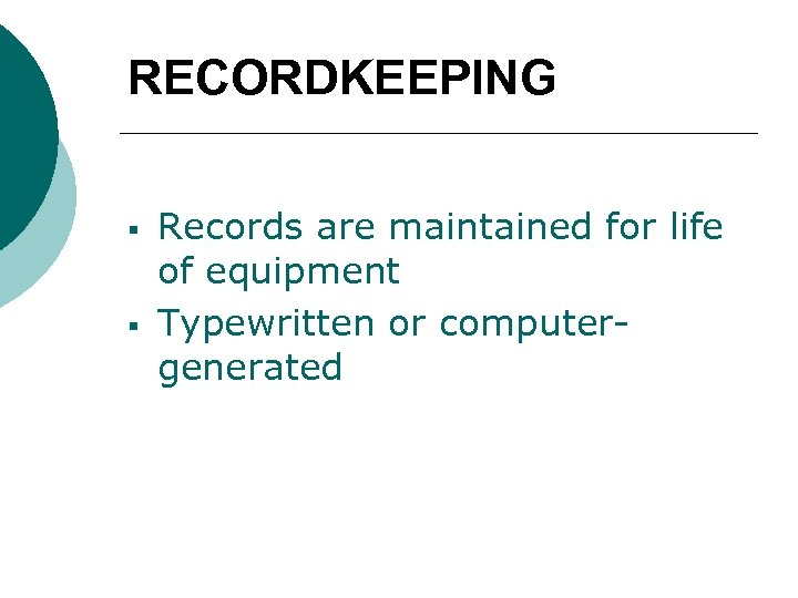 RECORDKEEPING § § Records are maintained for life of equipment Typewritten or computergenerated