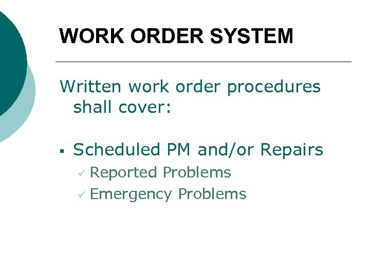 WORK ORDER SYSTEM Written work order procedures shall cover: § Scheduled PM and/or Repairs
