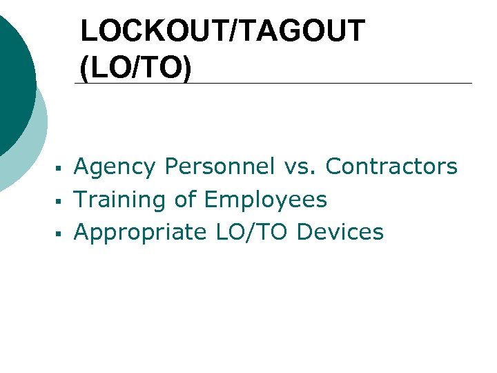 LOCKOUT/TAGOUT (LO/TO) § § § Agency Personnel vs. Contractors Training of Employees Appropriate LO/TO