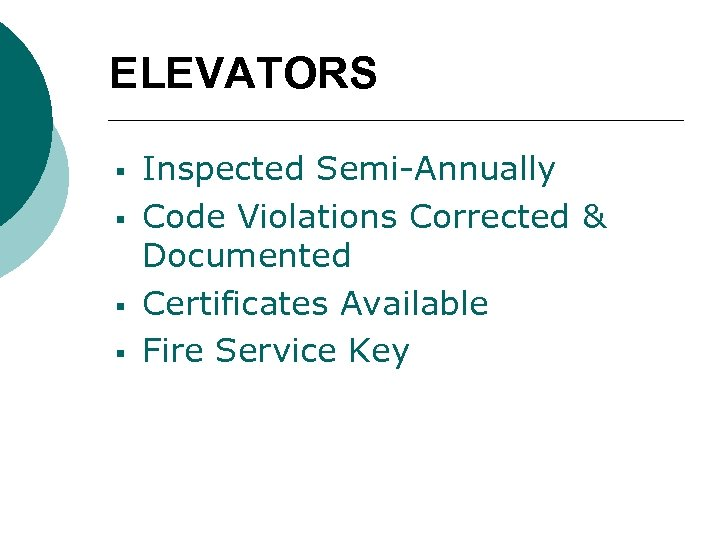 ELEVATORS § § Inspected Semi-Annually Code Violations Corrected & Documented Certificates Available Fire Service