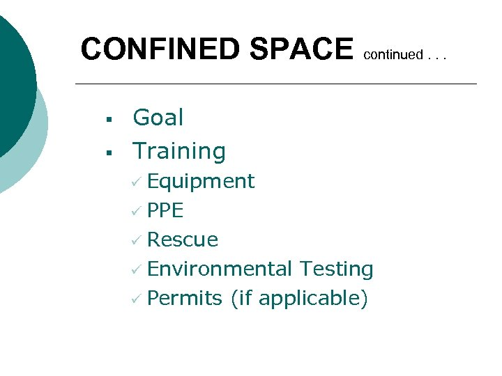 CONFINED SPACE continued. . . § § Goal Training ü Equipment ü PPE ü