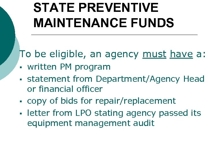 STATE PREVENTIVE MAINTENANCE FUNDS To be eligible, an agency must have a: § §