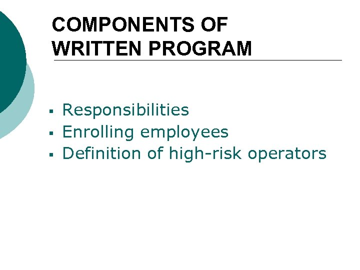 COMPONENTS OF WRITTEN PROGRAM § § § Responsibilities Enrolling employees Definition of high-risk operators
