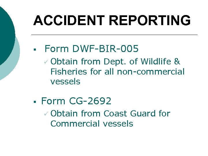 ACCIDENT REPORTING § Form DWF-BIR-005 ü Obtain from Dept. of Wildlife & Fisheries for