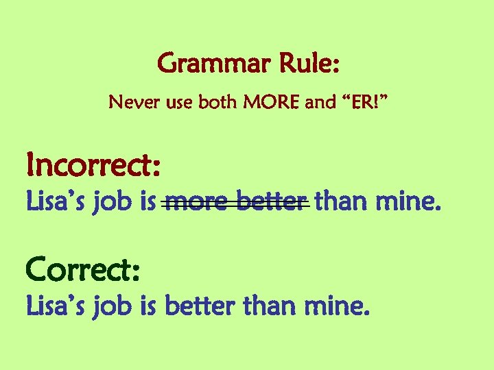 """Grammar Rule: Never use both MORE and """"ER!"""" Incorrect: Lisa's job is more better"""