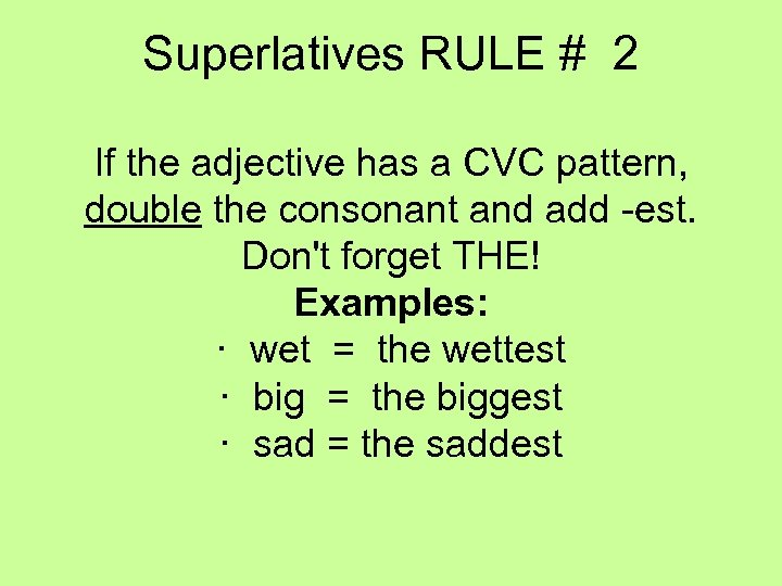 Superlatives RULE # 2 If the adjective has a CVC pattern, double the consonant