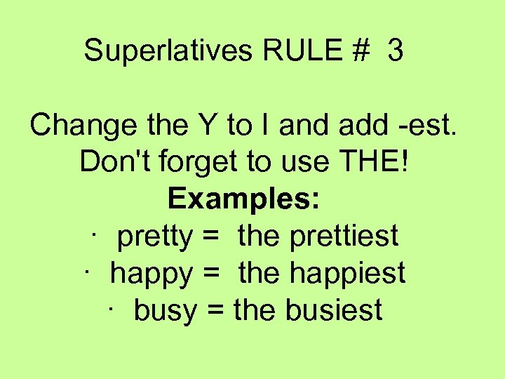 Superlatives RULE # 3 Change the Y to I and add -est. Don't forget