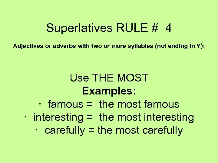 Superlatives RULE # 4 Adjectives or adverbs with two or more syllables (not ending