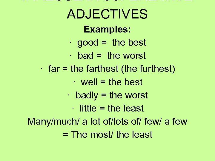 IRREGULAR SUPERLATIVE ADJECTIVES Examples: · good = the best · bad = the worst