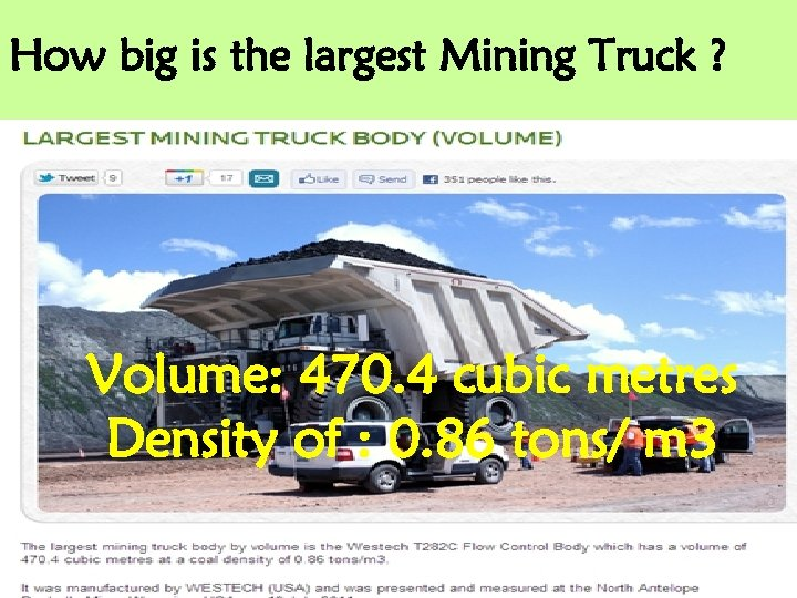 How big is the largest Mining Truck ? Volume: 470. 4 cubic metres Density